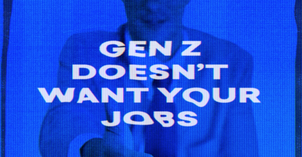 Gen Z doesn't want your jobs